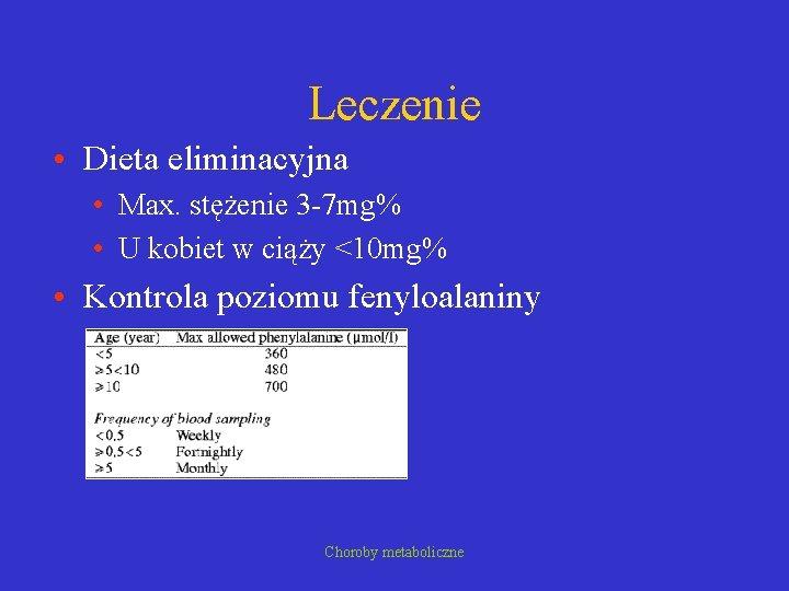 Leczenie • Dieta eliminacyjna • Max. stężenie 3 -7 mg% • U kobiet w