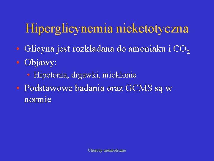 Hiperglicynemia nieketotyczna • Glicyna jest rozkładana do amoniaku i CO 2 • Objawy: •