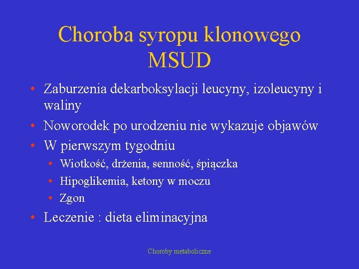 Choroba syropu klonowego MSUD • Zaburzenia dekarboksylacji leucyny, izoleucyny i waliny • Noworodek po