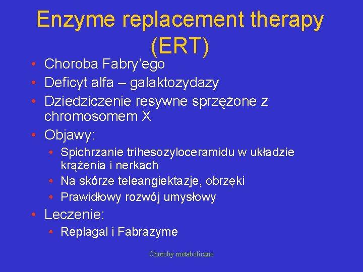 Enzyme replacement therapy (ERT) • Choroba Fabry'ego • Deficyt alfa – galaktozydazy • Dziedziczenie