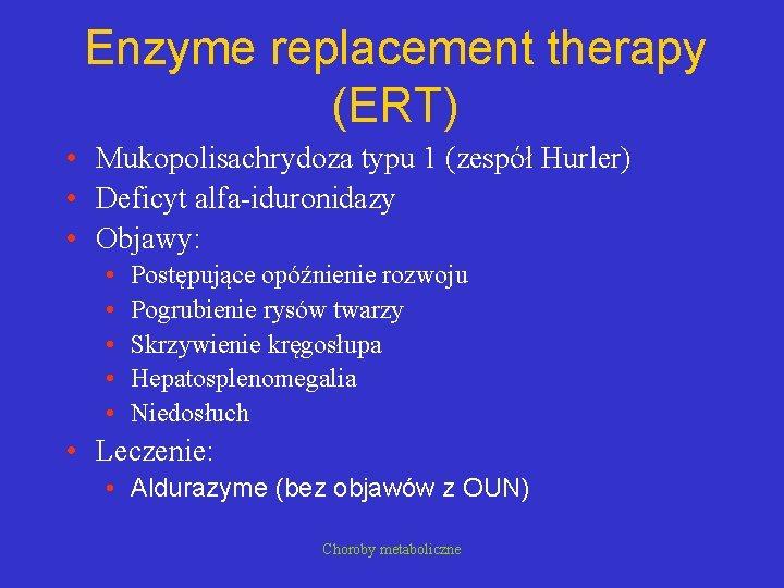 Enzyme replacement therapy (ERT) • Mukopolisachrydoza typu 1 (zespół Hurler) • Deficyt alfa-iduronidazy •