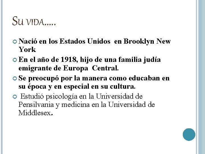 SU VIDA…. . Nació en los Estados Unidos en Brooklyn New York En el