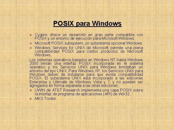 POSIX para Windows Ø Cygwin ofrece un desarrollo en gran parte compatible con POSIX