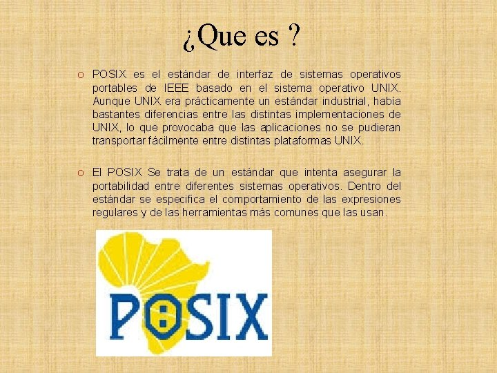 ¿Que es ? O POSIX es el estándar de interfaz de sistemas operativos portables