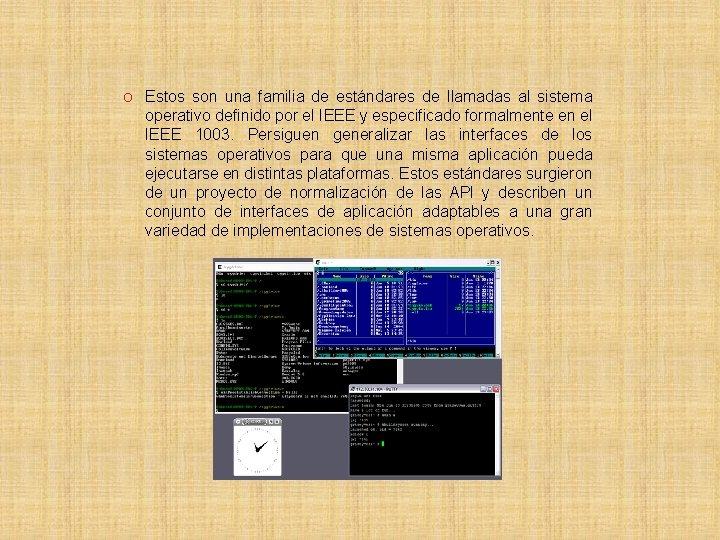 O Estos son una familia de estándares de llamadas al sistema operativo definido por
