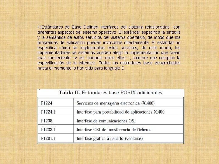 1)Estándares de Base Definen interfaces del sistema relacionadas con diferentes aspectos del sistema operativo.