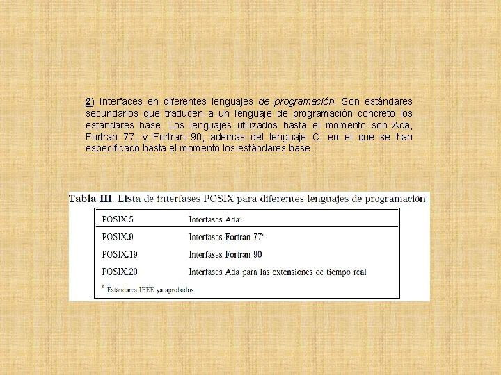 2) Interfaces en diferentes lenguajes de programación: Son estándares secundarios que traducen a un