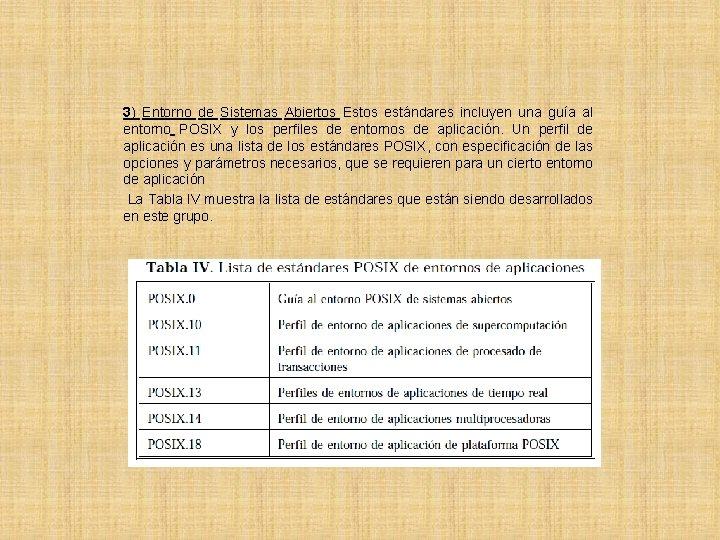 3) Entorno de Sistemas Abiertos Estos estándares incluyen una guía al entorno POSIX y