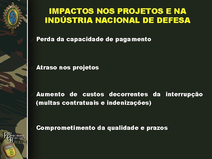 IMPACTOS NOS PROJETOS E NA INDÚSTRIA NACIONAL DE DEFESA ✓Perda da capacidade de pagamento