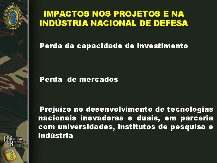 IMPACTOS NOS PROJETOS E NA INDÚSTRIA NACIONAL DE DEFESA ✓Perda da capacidade de investimento