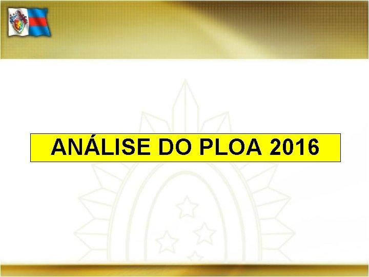 ANÁLISE DO PLOA 2016