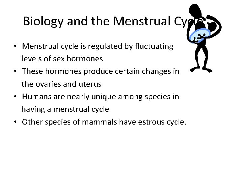 Biology and the Menstrual Cycle • Menstrual cycle is regulated by fluctuating levels of