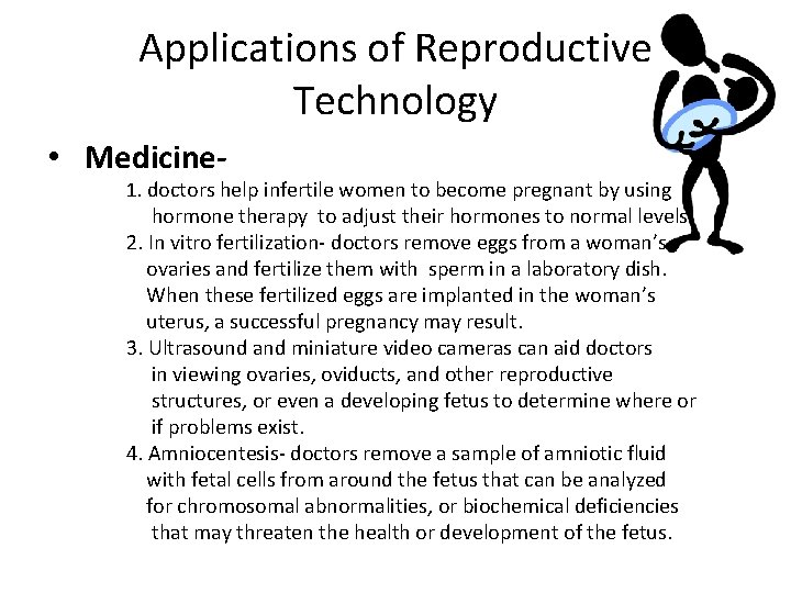 Applications of Reproductive Technology • Medicine- 1. doctors help infertile women to become pregnant