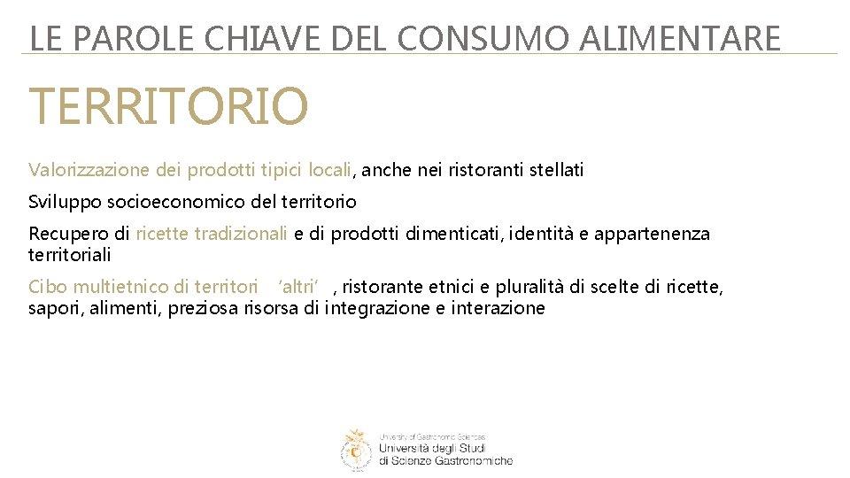 LE PAROLE CHIAVE DEL CONSUMO ALIMENTARE TERRITORIO Valorizzazione dei prodotti tipici locali, anche nei