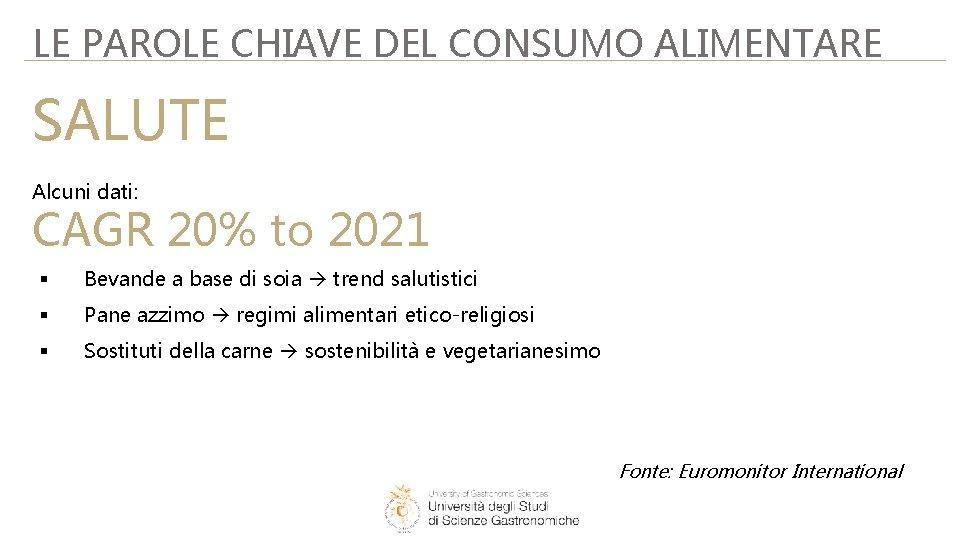LE PAROLE CHIAVE DEL CONSUMO ALIMENTARE SALUTE Alcuni dati: CAGR 20% to 2021 §