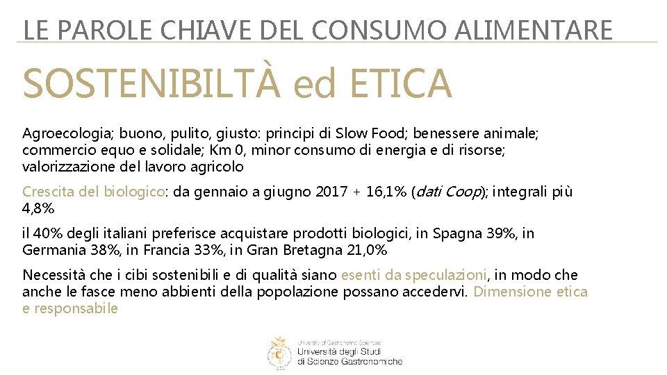 LE PAROLE CHIAVE DEL CONSUMO ALIMENTARE SOSTENIBILTÀ ed ETICA Agroecologia; buono, pulito, giusto: principi