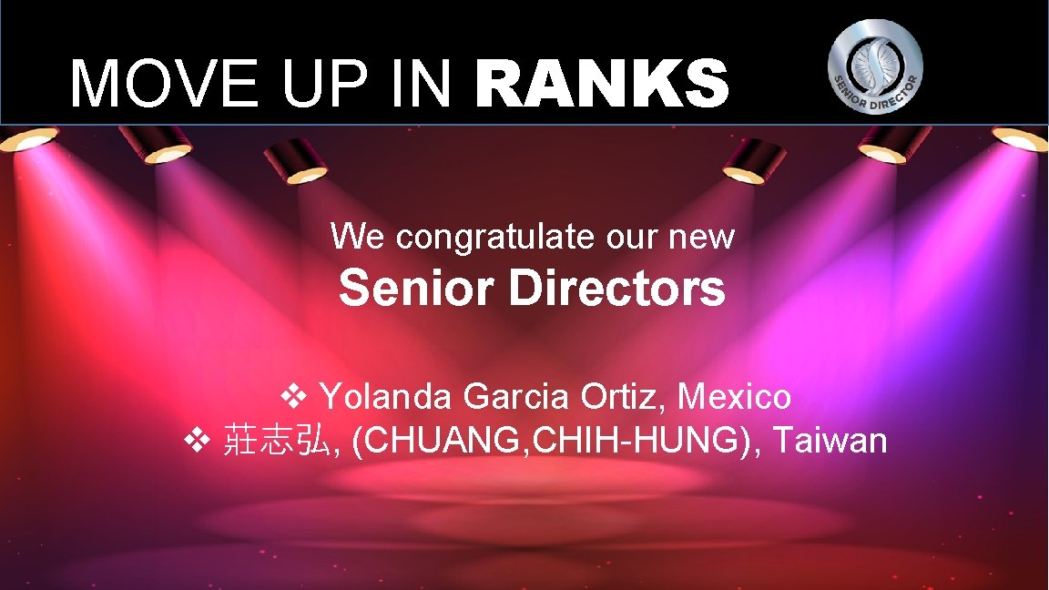MOVE UP IN RANKS We congratulate our new Senior Directors v Yolanda Garcia Ortiz,
