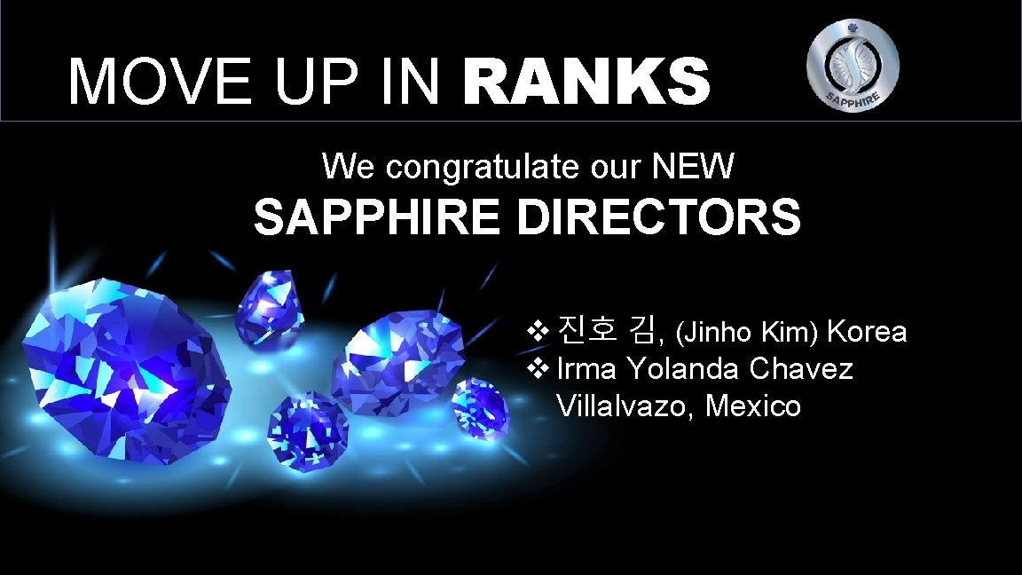 MOVE UP IN RANKS We congratulate our NEW SAPPHIRE DIRECTORS v 진호 김, (Jinho