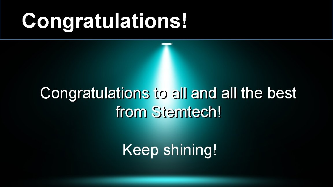 Congratulations! Congratulations to all and all the best from Stemtech! Keep shining!