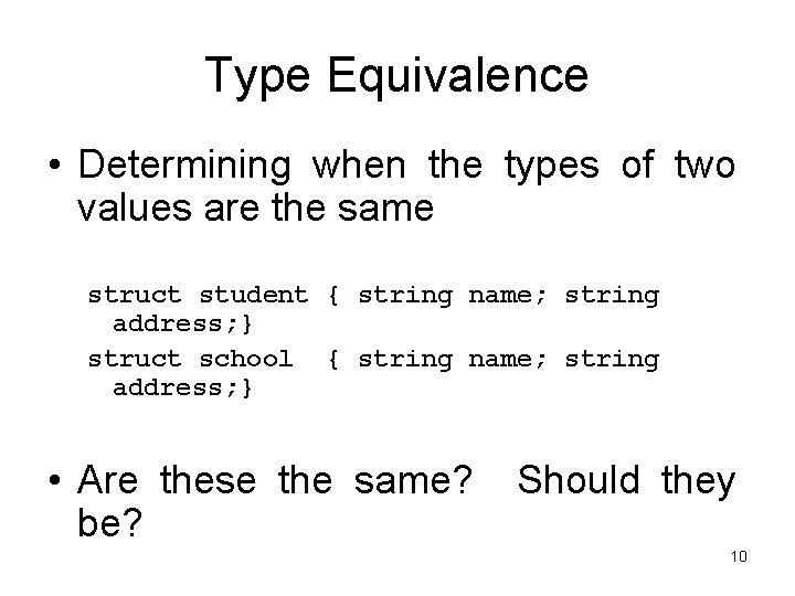 Type Equivalence • Determining when the types of two values are the same struct