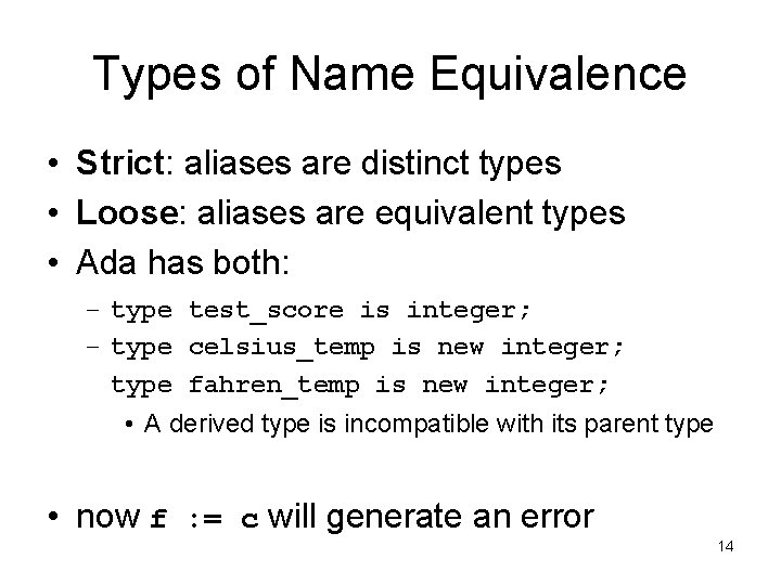 Types of Name Equivalence • Strict: aliases are distinct types • Loose: aliases are
