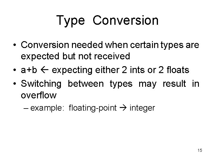 Type Conversion • Conversion needed when certain types are expected but not received •