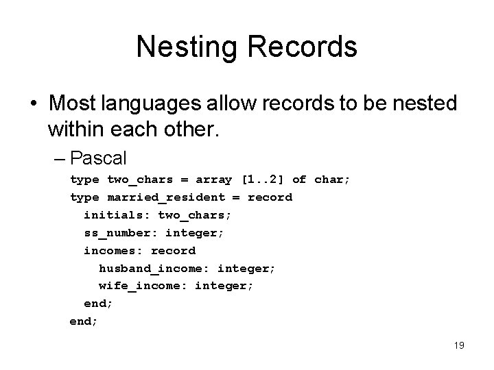 Nesting Records • Most languages allow records to be nested within each other. –