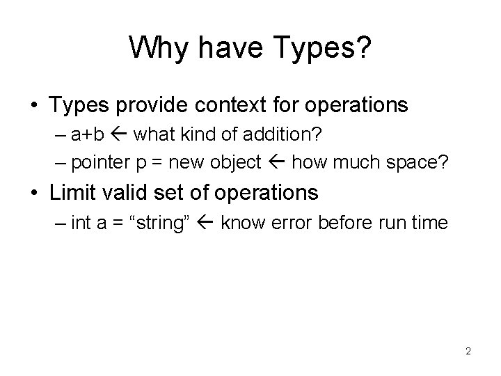 Why have Types? • Types provide context for operations – a+b what kind of