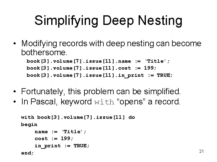 Simplifying Deep Nesting • Modifying records with deep nesting can become bothersome. book[3]. volume[7].
