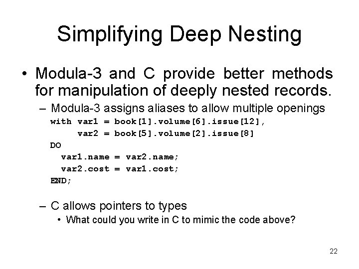 Simplifying Deep Nesting • Modula-3 and C provide better methods for manipulation of deeply