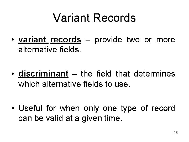 Variant Records • variant records – provide two or more alternative fields. • discriminant