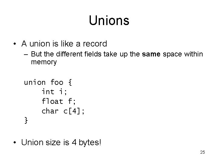 Unions • A union is like a record – But the different fields take