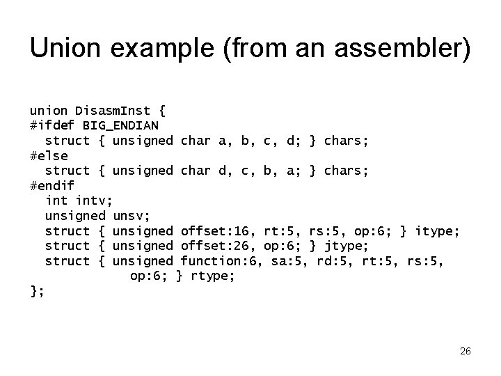 Union example (from an assembler) union Disasm. Inst { #ifdef BIG_ENDIAN struct { unsigned