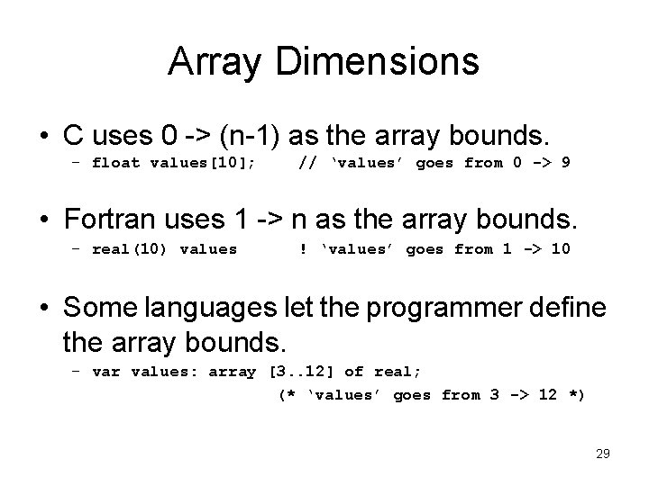 Array Dimensions • C uses 0 -> (n-1) as the array bounds. – float