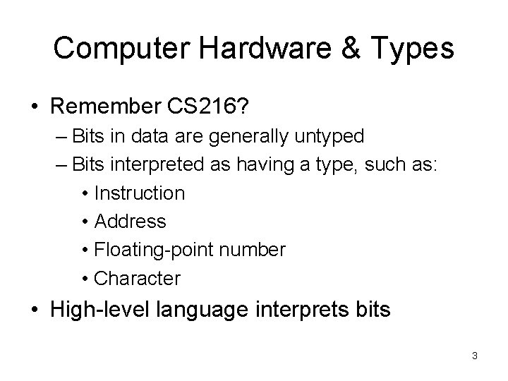 Computer Hardware & Types • Remember CS 216? – Bits in data are generally