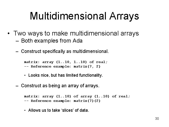 Multidimensional Arrays • Two ways to make multidimensional arrays – Both examples from Ada