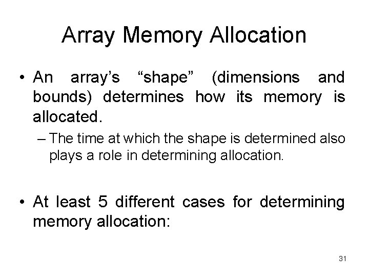 """Array Memory Allocation • An array's """"shape"""" (dimensions and bounds) determines how its memory"""
