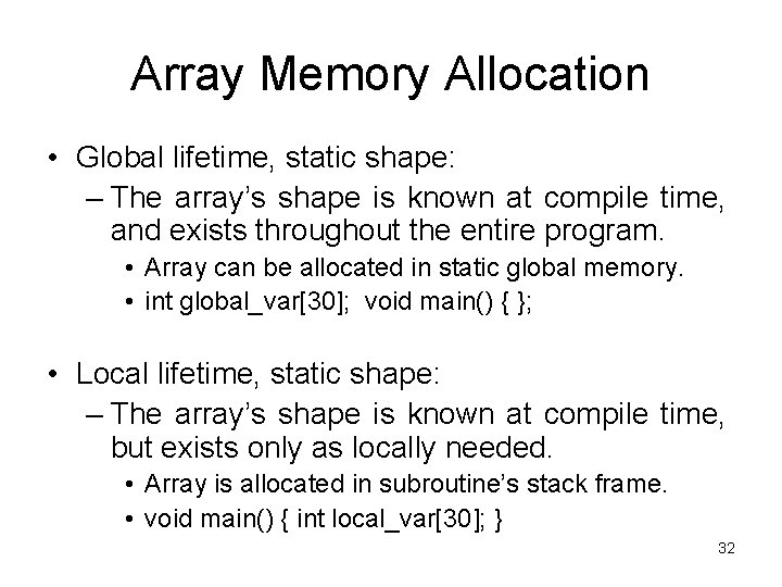 Array Memory Allocation • Global lifetime, static shape: – The array's shape is known