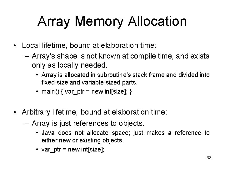 Array Memory Allocation • Local lifetime, bound at elaboration time: – Array's shape is