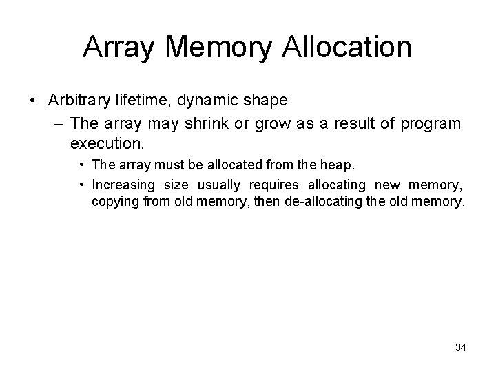 Array Memory Allocation • Arbitrary lifetime, dynamic shape – The array may shrink or