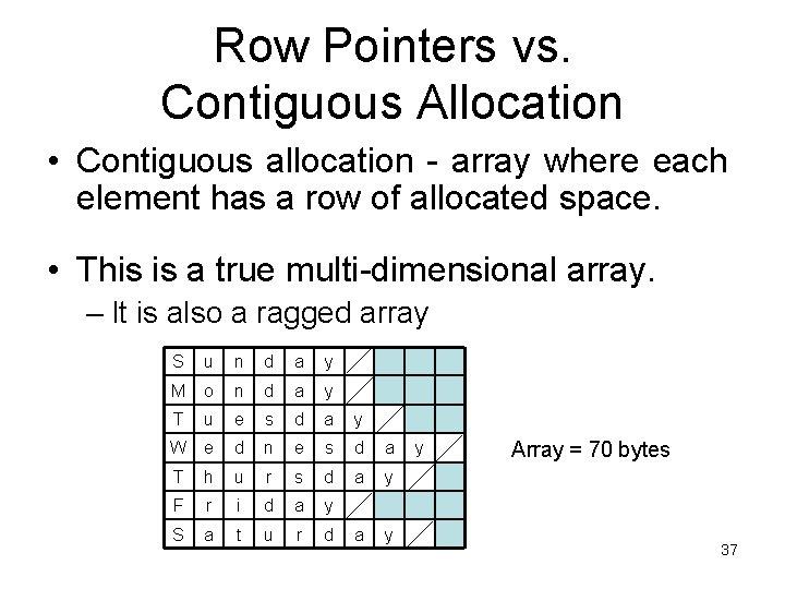 Row Pointers vs. Contiguous Allocation • Contiguous allocation - array where each element has
