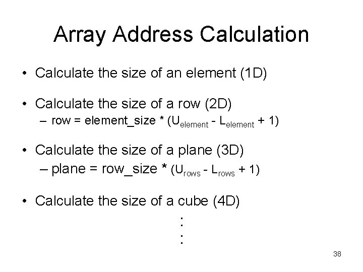 Array Address Calculation • Calculate the size of an element (1 D) • Calculate