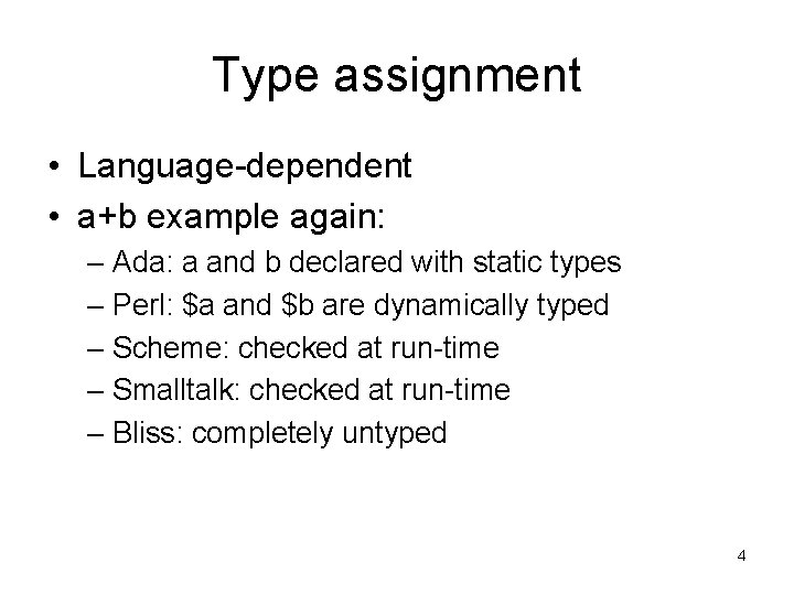Type assignment • Language-dependent • a+b example again: – Ada: a and b declared