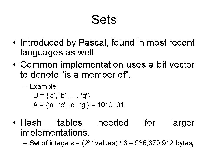 Sets • Introduced by Pascal, found in most recent languages as well. • Common