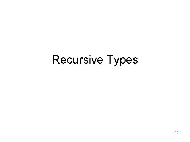 Recursive Types 45