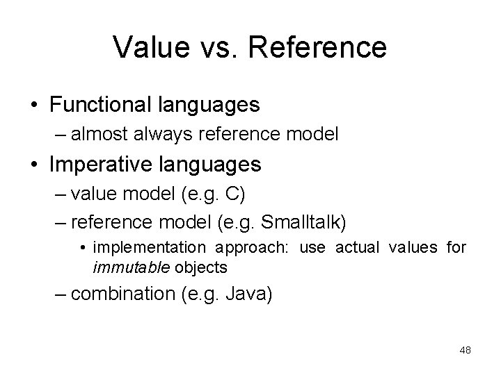 Value vs. Reference • Functional languages – almost always reference model • Imperative languages
