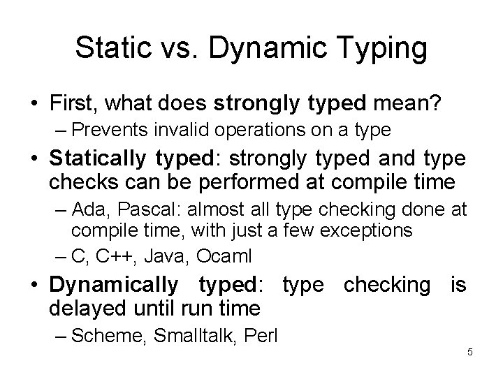 Static vs. Dynamic Typing • First, what does strongly typed mean? – Prevents invalid