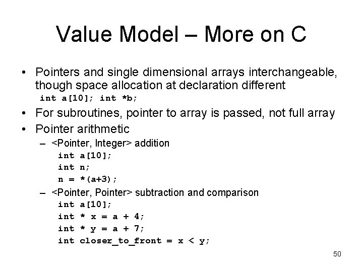 Value Model – More on C • Pointers and single dimensional arrays interchangeable, though
