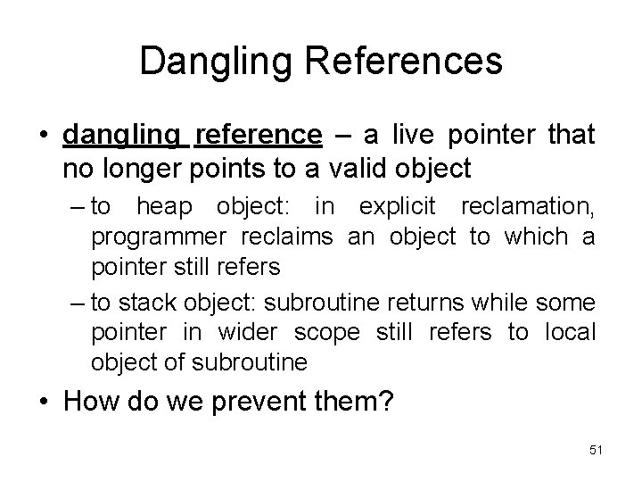 Dangling References • dangling reference – a live pointer that no longer points to