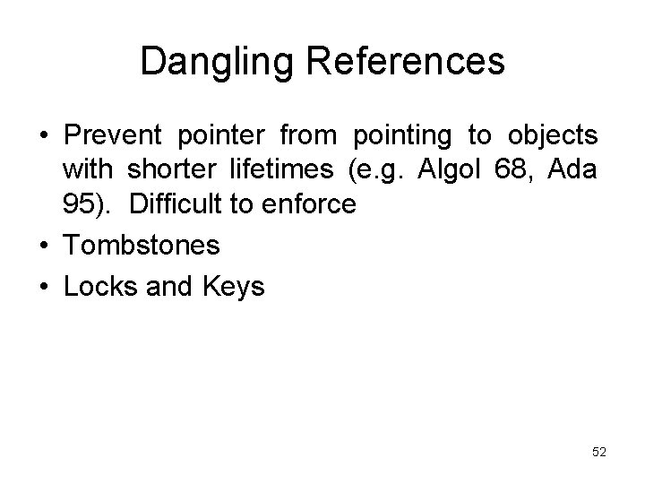 Dangling References • Prevent pointer from pointing to objects with shorter lifetimes (e. g.